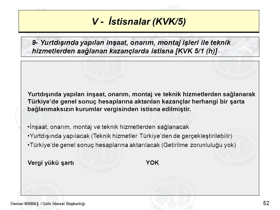 V - İstisnalar (KVK/5) 9- Yurtdışında yapılan inşaat, onarım, montaj işleri ile teknik hizmetlerden sağlanan kazançlarda istisna [KVK 5/1 (h)]